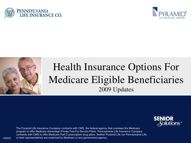 Health Insurance Options For Medicare Eligible Beneficiaries 2009 Updates The Pyramid Life Insurance Company contracts wit...