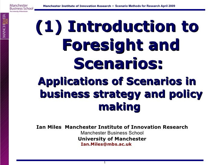 <ul><li>(1) Introduction to Foresight and Scenarios:  </li></ul><ul><li>Applications of Scenarios in business strategy and...