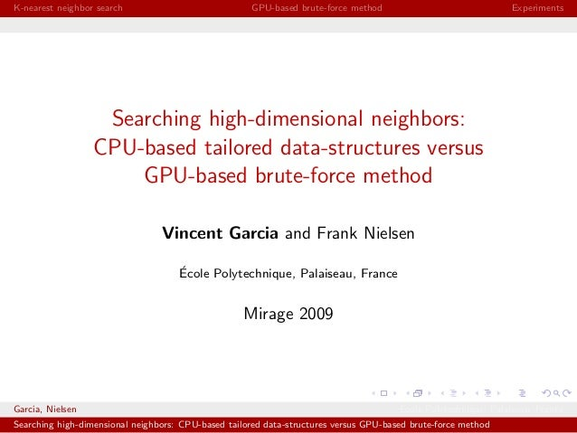 Searching high-dimensional neighbors: CPU-based tailored data-structures versus GPU-based brute-force method (MIRAGE 2009)
