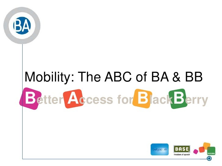 Mobility: The ABC of BA & BB<br />BetterAccessfor BlackBerry<br />