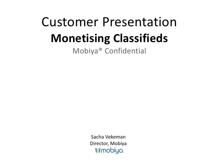 Customer Presentation  Monetising Classifieds      Mobiya® Confidential              Sacha Vekeman          Director, Mobi...