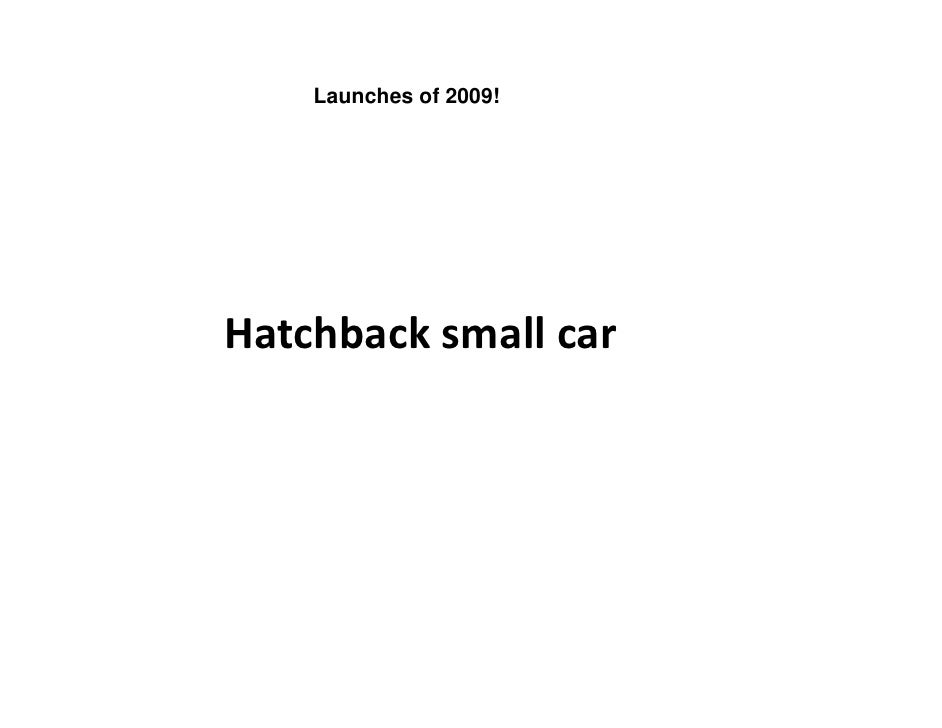 Launches of 2009!     Hatchback small car