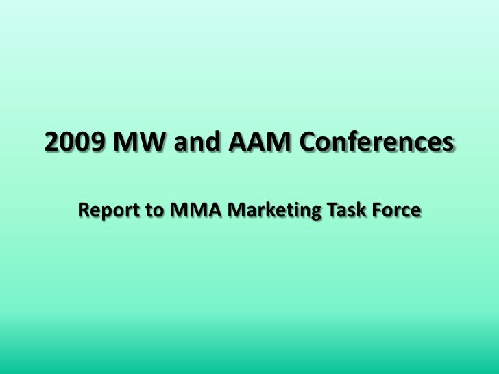 2009 MW and AAM ConferencesReport to MMA Marketing Task Force<br />