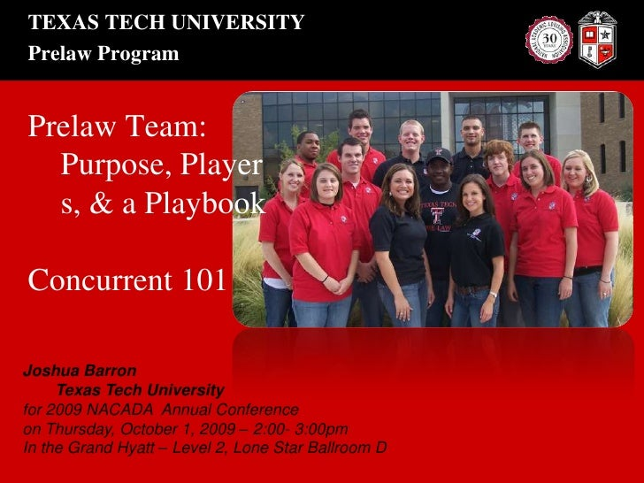 TEXAS TECH UNIVERSITYPrelaw Program<br />Prelaw Team: Purpose, Players, & a Playbook<br />Concurrent 101<br />Joshua Barro...