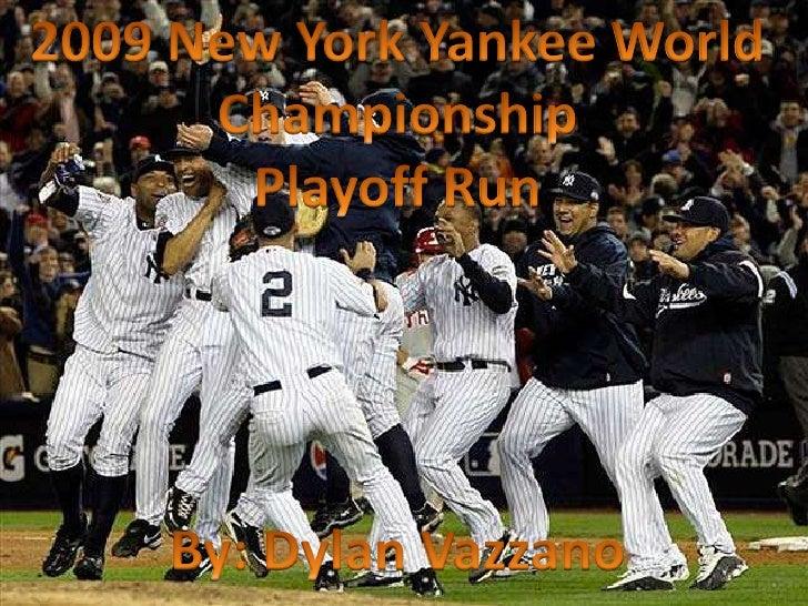 2009 New York Yankee World Championship<br />Playoff Run<br />By: Dylan Vazzano<br />