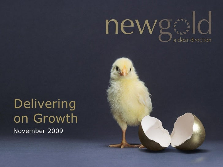 Delivering on Growth November 2009                    www.newgold.com   TSX/NYSE AMEX US: NGD