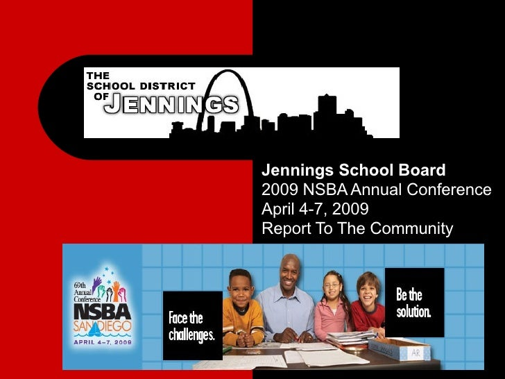 Jennings School Board 2009 NSBA Annual Conference April 4-7, 2009 Report To The Community