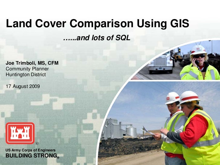 Huntington DistrictLand Cover Comparison Using GIS                             …...and lots of SQLJoe Trimboli, MS, CFMCom...