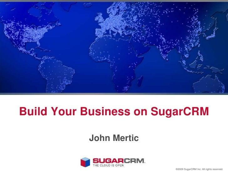 2009 Ontario GNU Linux Fest - Build your business on SugarCRM