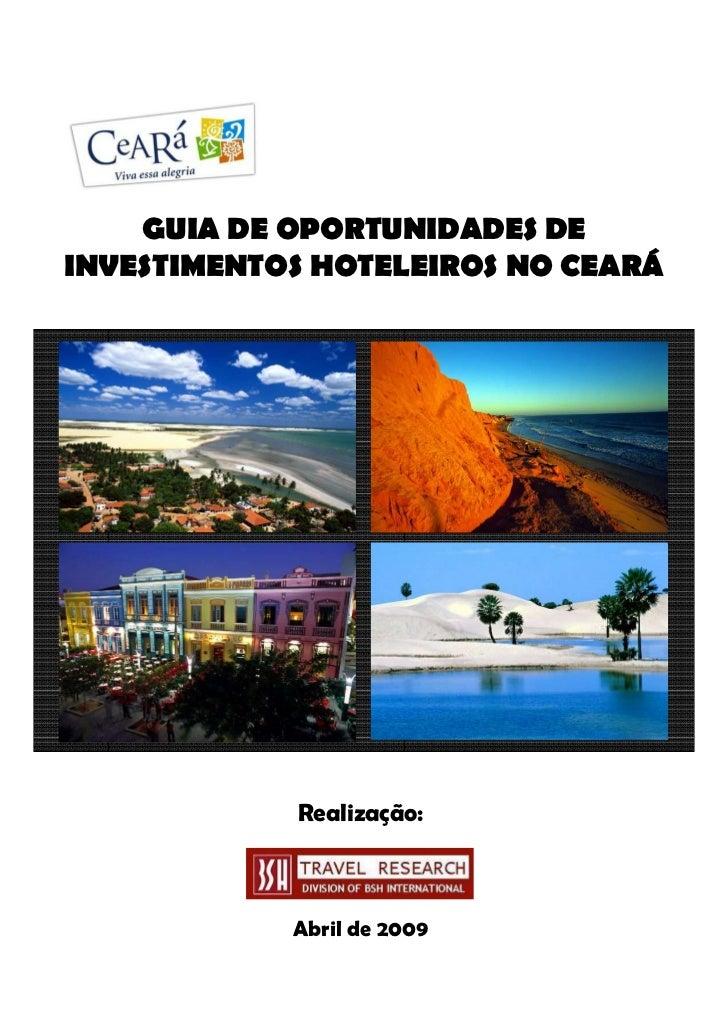 GUIA DE OPORTUNIDADES DEINVESTIMENTOS HOTELEIROS NO CEARÁ            Realização:            Abril de 2009