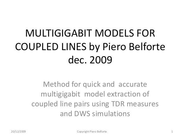 MULTIGIGABIT MODELS FOR  COUPLED LINES by Piero Belforte            dec. 2009                Method for quick and accurate...