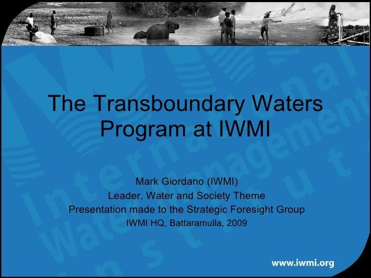Mark Giordano (IWMI) Leader, Water and Society Theme Presentation made to the Strategic Foresight Group IWMI HQ, Battaramu...