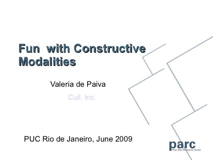 Fun with ConstructiveModalities       Valeria de Paiva            Cuil, Inc.PUC Rio de Janeiro, June 2009