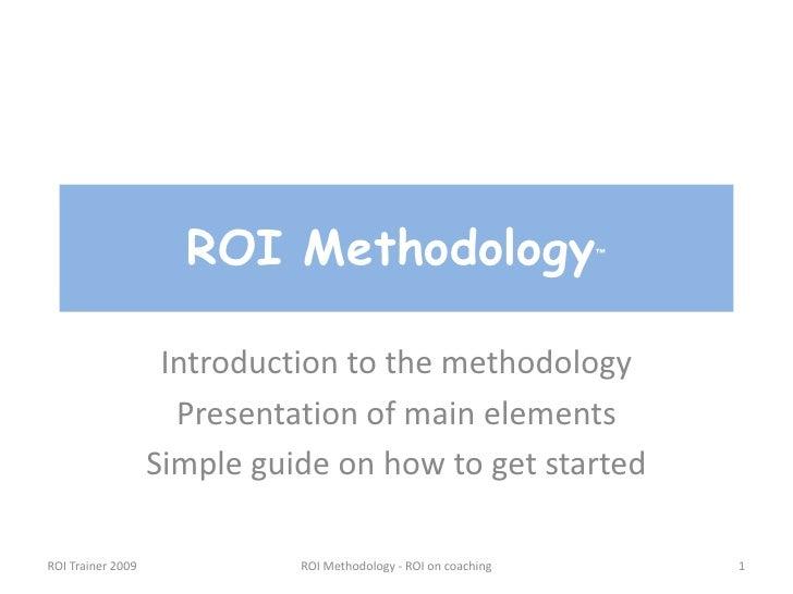 ROI Trainer 2009<br />ROI Methodology - ROI on coaching<br />1<br />ROI Methodology™<br />Introduction to the methodology<...