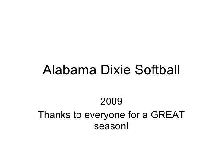 Alabama Dixie Softball 2009 Thanks to everyone for a GREAT season!