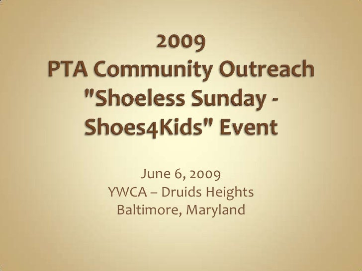 """2009PTA Community Outreach """"Shoeless Sunday - Shoes4Kids"""" Event<br />June 6, 2009<br />YWCA – Druids Heights<br ..."""