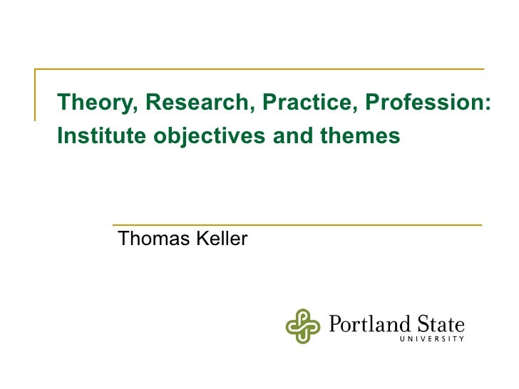 Theory, Research, Practice, Profession: Institute objectives and themes   Thomas Keller