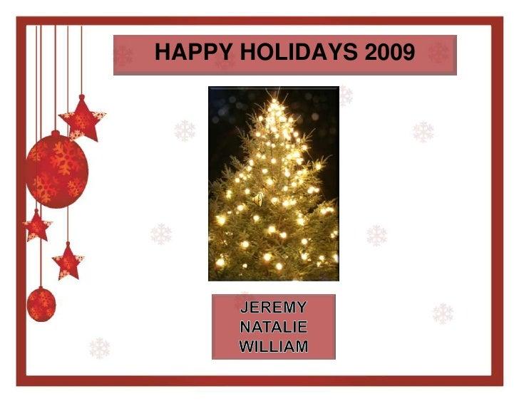 HAPPY HOLIDAYS 2009<br />JEREMY<br />NATALIE<br />WILLIAM<br />