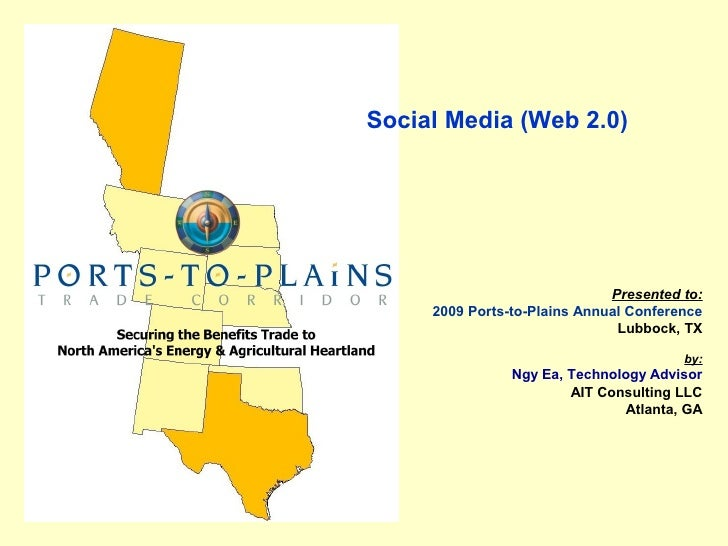 Social Media (Web 2.0)                                   Presented to:      2009 Ports-to-Plains Annual Conference        ...