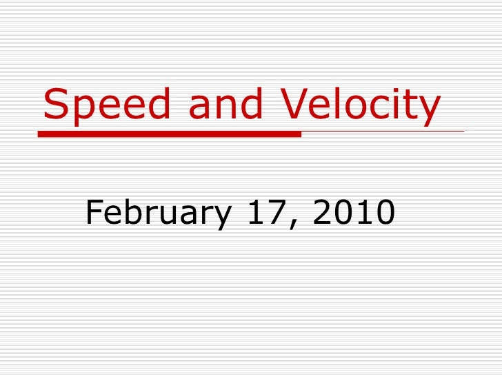 Speed and Velocity February 17, 2010