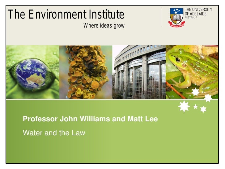 The Environment Institute                    Where ideas grow        Professor John Williams and Matt Lee    Water and the...
