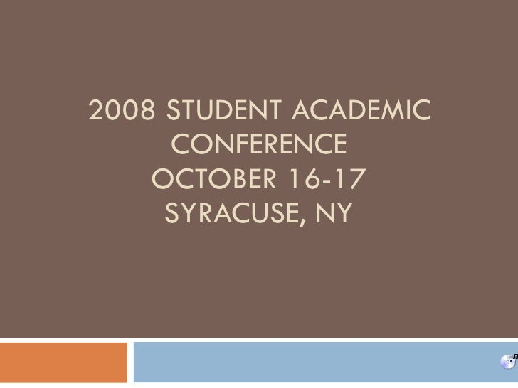 2008 STUDENT ACADEMIC      CONFERENCE     OCTOBER 16-17      SYRACUSE, NY