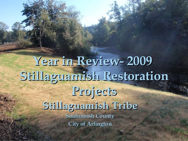 Year in Review- 2009 Stillaguamish Restoration { Projects Stillaguamish Tribe Snohomish County City of Arlington