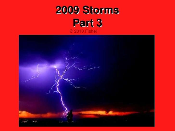 2009 StormsPart 3<br />  © 2010 Fisher<br />