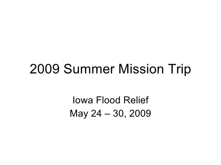 2009 Summer Mission Trip Iowa Flood Relief May 24 – 30, 2009