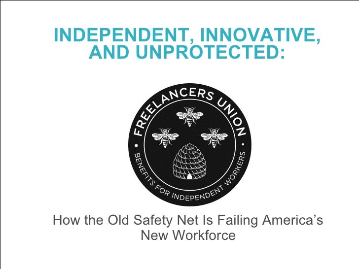 <ul><li>INDEPENDENT, INNOVATIVE,  </li></ul><ul><li>AND UNPROTECTED:   </li></ul><ul><li>How the Old Safety Net Is Failing...