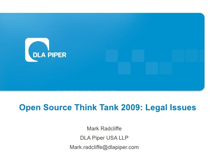 Open Source Think Tank 2009: Legal Issues Mark Radcliffe DLA Piper USA LLP [email_address]
