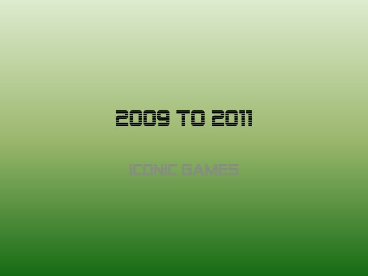 2009 to 2011<br />Iconic Games<br />
