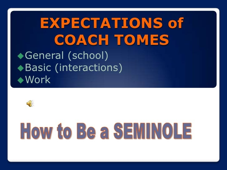 EXPECTATIONS of COACH TOMES<br /><ul><li>General (school)