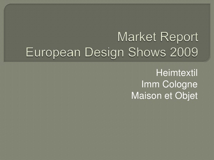 Market Report European Design Shows 2009<br />Heimtextil<br />Imm Cologne<br />Maison et Objet<br />