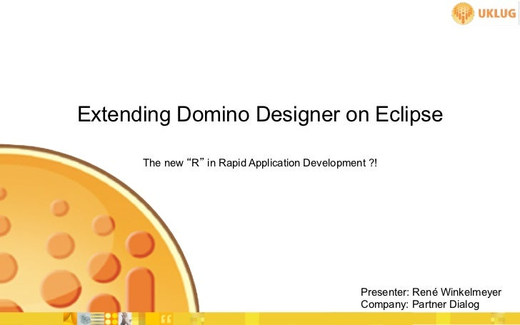 "Extending Domino Designer on Eclipse      The new ""R"" in Rapid Application Development ?!                                 ..."
