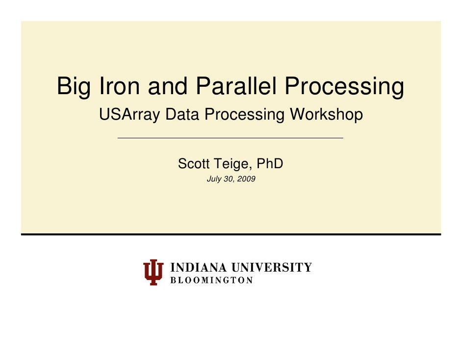 Big Iron and Parallel Processing    USArray Data Processing Workshop              Scott Teige, PhD                 July 30...