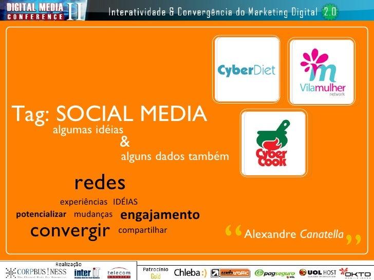Tag: SOCIAL MEDIA redes engajamento IDÉIAS potencializar experiências convergir mudanças compartilhar algumas idéias & alg...
