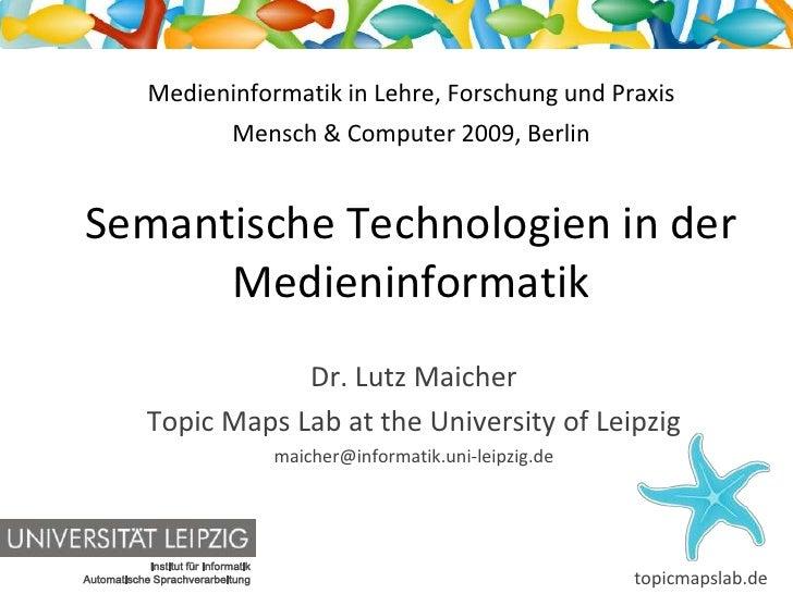 Medieninformatik in Lehre, Forschung und Praxis                                Mensch & Computer 2009, Berlin   Semantisch...