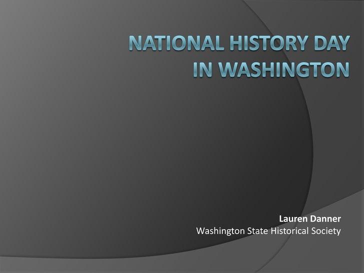 National History Day in Washington<br />Lauren Danner<br />Washington State Historical Society<br />