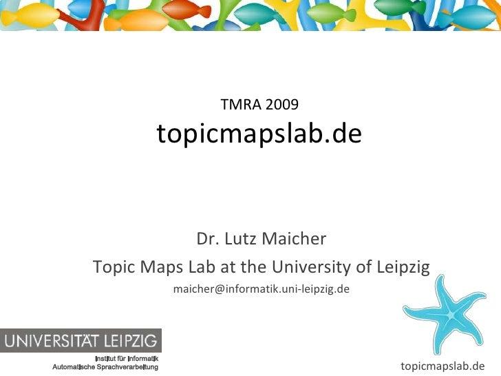 TMRA 2009topicmapslab.de<br />Dr. Lutz Maicher<br />Topic Maps Lab at the University of Leipzig<br />maicher@informatik.un...