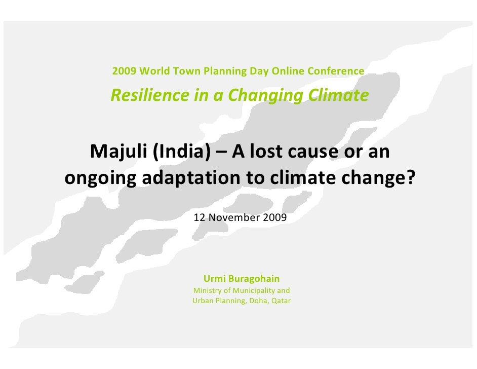 2009 World Town Planning Day Online Conference      Resilience in a Changing Climate    Majuli (India) – A lost cause or a...