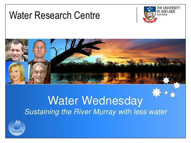 Water Research Centre               Water Wednesday    Sustaining the River Murray with less water