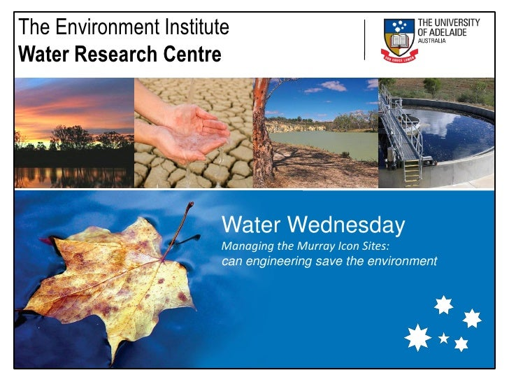 The Environment Institute Water Research Centre                             Water Wednesday                         Managi...