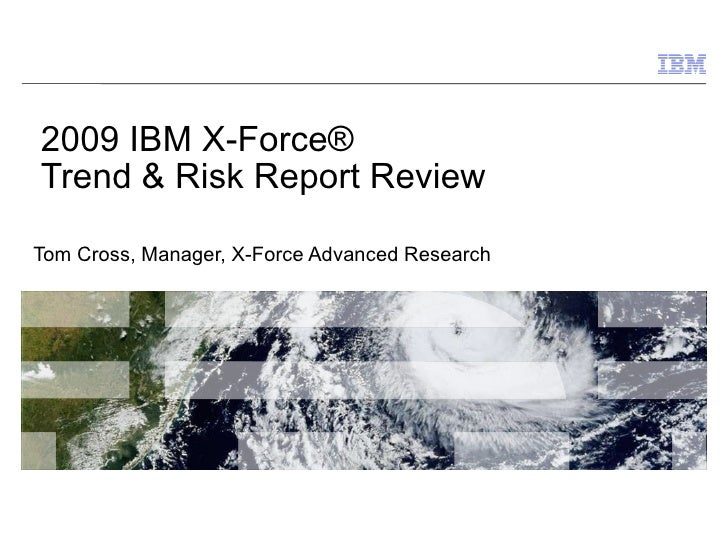 2009 IBM X-Force®  Trend & Risk Report Review Tom Cross, Manager, X-Force Advanced Research