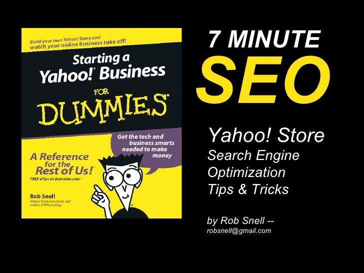 … 7 MINUTE Yahoo! Store   Search Engine Optimization  Tips & Tricks by Rob Snell --  [email_address] SEO