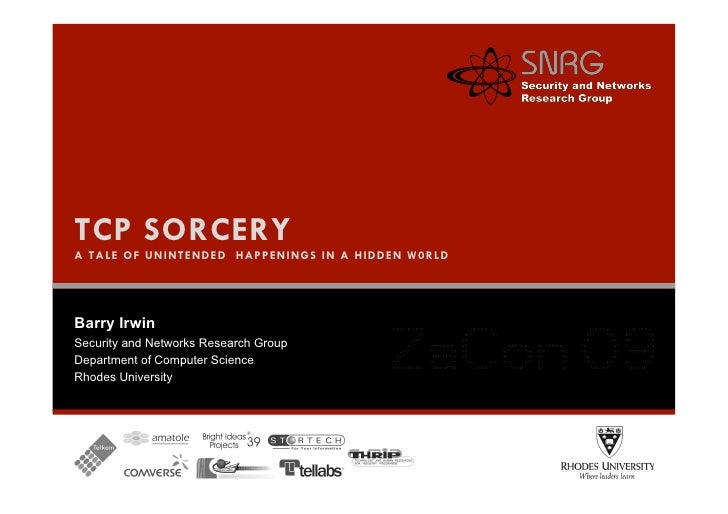 TCP SORCERY A TALE OF UNINTENDED HAPPENINGS IN A HIDDEN W0RLD     Barry Irwin Security and Networks Research Group Departm...
