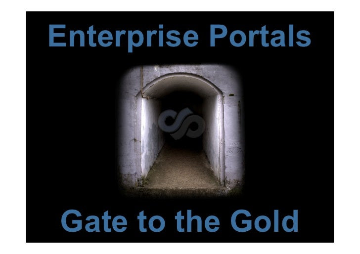 Enterprise Portals     Gate to the Gold