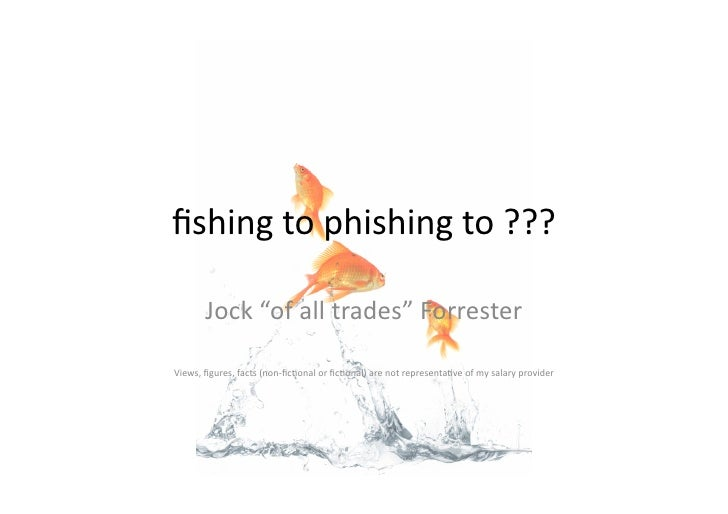 """fishing  to  phishing  to  ???              Jock  """"of  all  trades""""  Forrester                         ..."""