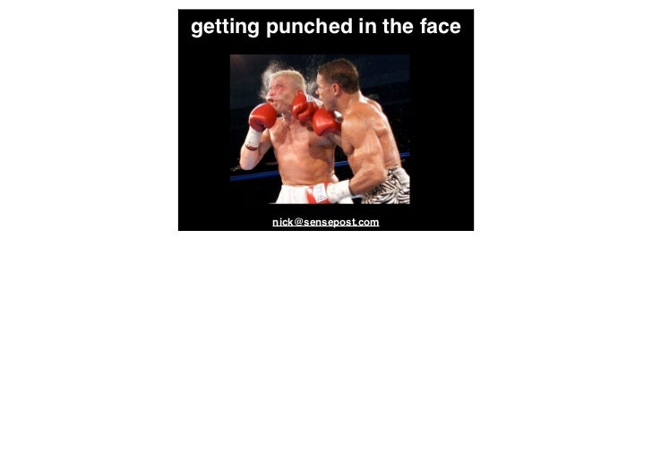 Getting punched in the face
