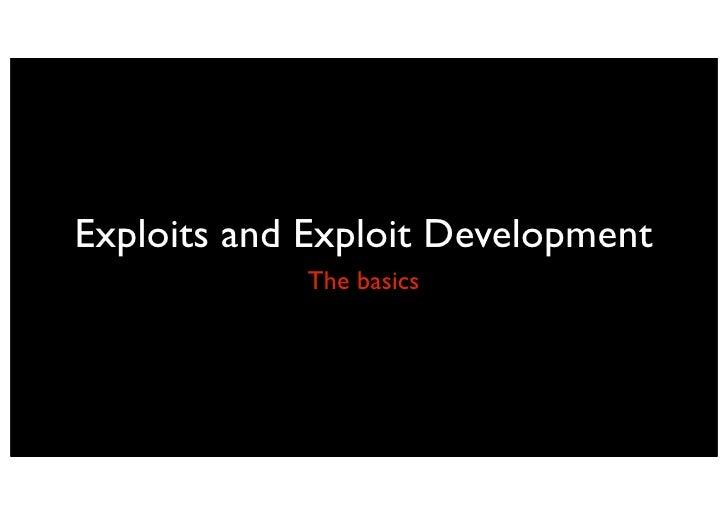 Exploits and Exploit Development             The basics